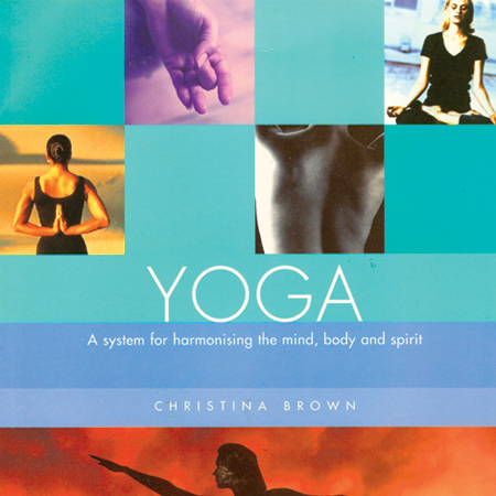 Yoga: A System for Harmonising The Mind, Body And Spirit